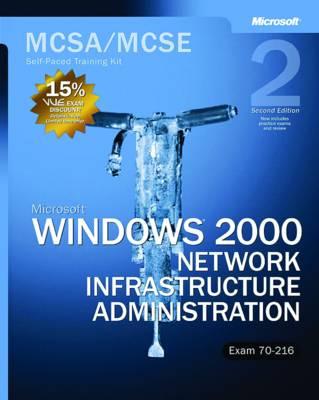 Microsoft Windows 2000 Network Infrastructure Administration: MCSA/MCSE Self-Paced Training Kit (Exam 70-216)