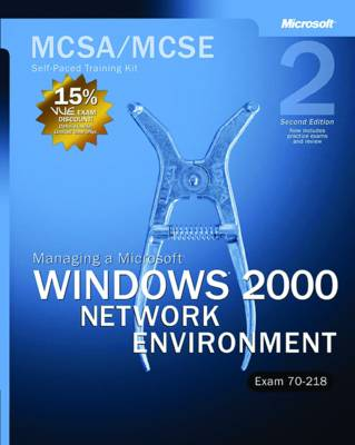 Managing a Microsoft Windows 2000 Network Environment: MCSA/MCSE Self-Paced Training Kit (Exam 70-218)