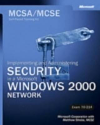 Implementing and Administering Security in a Microsoft Windows 2000 Network: MCSA/MCSE Self-Paced Training Kit (Exam 70-214)