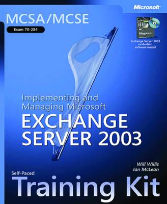 Implementing and Managing Microsoft Exchange Server 2003: MCSA/MCSE Self-Paced Training Kit (Exam 70-284)