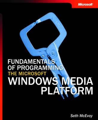 Fundamentals of Programming the Microsoft Windows Media Platform