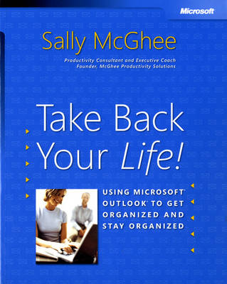 Take Back Your Life!: Using Microsoft Outlook to Get Organized and Stay Organized (Paperback)