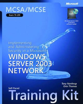 Implementing and Administering Security in a Microsoft Windows Server 2003 Network: MCSA/MCSE Self-Paced Training Kit (Exam 70-299)