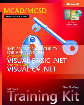 Implementing Security for Applications With Microsoft Visual Basic .NET and Microsoft Visual C# .NET: MCAD/MCSD Self-Paced Training Kit