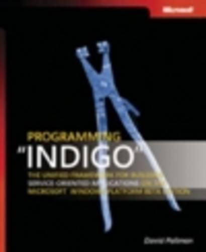 "Programming ""Indigo"": The Code Name for the Unified Framework for Building Service-oriented Applications on the Microsoft Windows Platform (Paperback)"