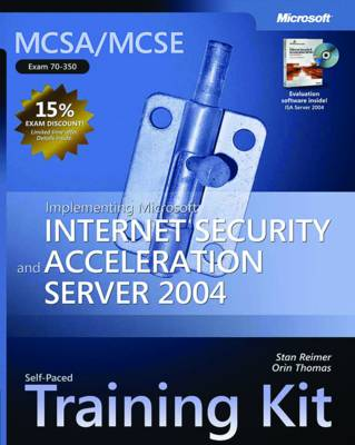 Implementing Microsoft Internet Security and Acceleration Server 2004: MCSA/MCSE Self-Paced Training Kit (Exam 70-350)