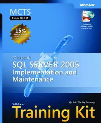 Microsoft SQL Server 2005 Implementation and Maintenance: MCTS Self-Paced Training Kit (Exam 70-431)