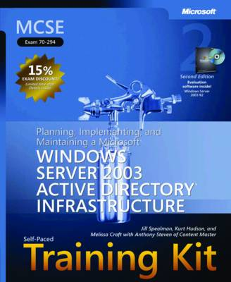 Planning, Implementing, and Maintaining a Microsoft Windows Server 2003 Active Directory Infrastructure: MCSE Self-Paced Training Kit (Exam 70-294)