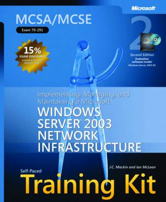 """Implementing, Managing, and Maintaining a Microsoft Windows Server"""" 2003 Network Infrastructure: MCSA/MCSE Self Paced Training Kit (Exam 70-291)"""