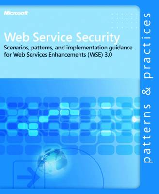 Web Service Security: Scenarios, Patterns, and Implementation Guidance for Web Services Enhancements (WSE) 3.0 (Paperback)