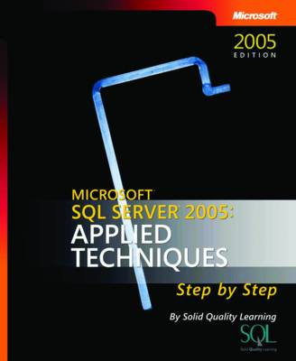 Microsoft SQL Server 2005: Applied Techniques Step by Step