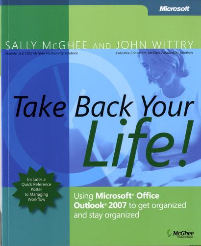 Take Back Your Life!: Using Microsoft Office Outlook 2007 to Get Organized and Stay Organized (Paperback)