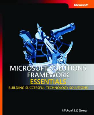 Microsoft Solutions Framework Essentials: Building Successful Technology Solutions (Paperback)