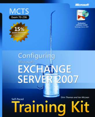 Configuring Microsoft Exchange Server 2007: MCTS Self-Paced Training Kit (Exam 70-236)