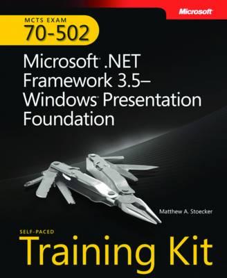 Microsoft .NET Framework 3.5 Windows Presentation Foundation: MCTS Self-Paced Training Kit (Exam 70-502)
