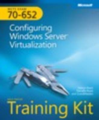 Configuring Windows Server Virtualization: MCTS Self-Paced Training Kit (Exam 70-652)