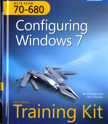 Configuring Windows (R) 7 (Corrected Reprint Edition): MCTS Self-Paced Training Kit (Exam 70-680)