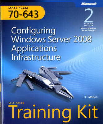 Configuring Windows Server (R) 2008 Applications Infrastructure, Second Edition: MCTS Self-Paced Training Kit (Exam 70-643)