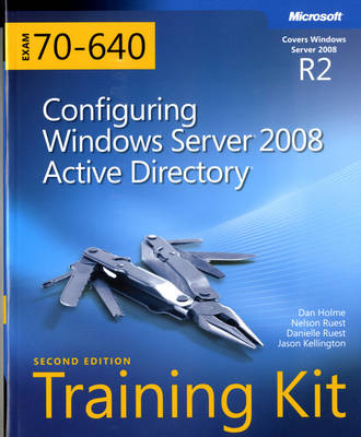 Configuring Windows Server (R) 2008 Active Directory (R) (2nd Edition): MCTS Self-Paced Training Kit (Exam 70-640)