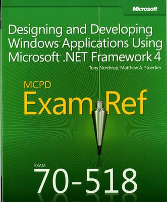 Designing and Developing Windows (R) Applications Using Microsoft (R) .NET Framework 4: MCPD 70-518 Exam Ref (Paperback)