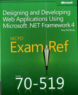 Designing and Developing Web Applications Using Microsoft (R) .NET Framework 4: MCPD 70-519 Exam Ref (Paperback)