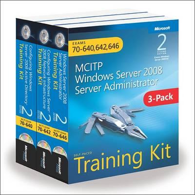 MCITP Windows Server 2008 Server Administrator: Training Kit 3-Pack: Exams 70-640, 70-642, 70-646