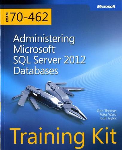 Administering Microsoft (R) SQL Server (R) 2012 Databases: Training Kit (Exam 70-462)