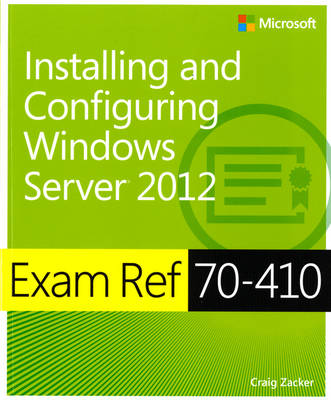 Exam Ref (70-410): Installing and Configuring Windows Server 2012