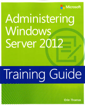 Administering Windows Server 2012: Training Guide (Paperback)
