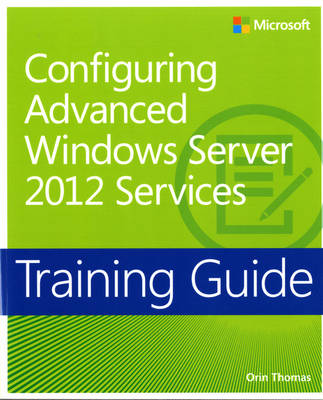 Configuring Windows Server (R) 2012 Advanced Services: Training Guide (Paperback)