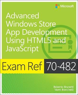 Advanced Windows Store App Development using HTML5 and JavaScript: Exam Ref 70-482 (Paperback)