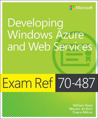 """Developing Windows Azure"""" and Web Services: Exam Ref 70-487 (Paperback)"""