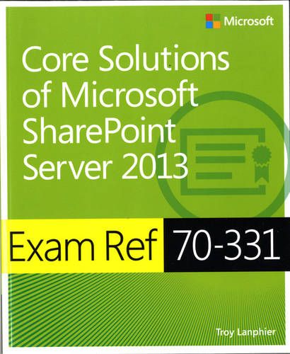 Core Solutions of Microsoft (R) SharePoint (R) Server 2013: Exam Ref 70-331 (Paperback)