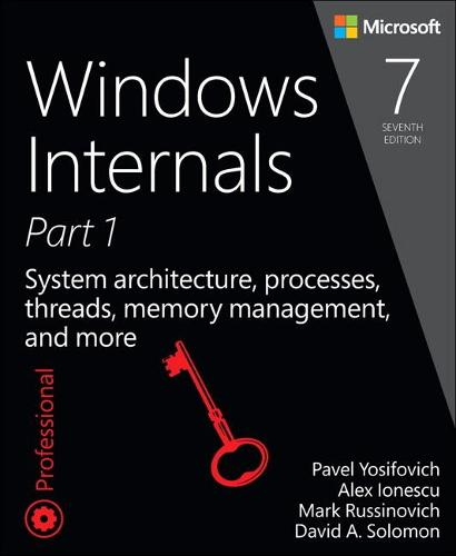 Windows Internals, Part 1: System architecture, processes, threads, memory management, and more - Developer Reference (Paperback)