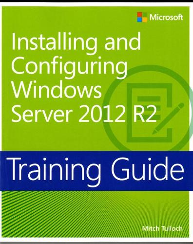 Installing and Configuring Windows Server (R) 2012 R2: Training Guide (Paperback)