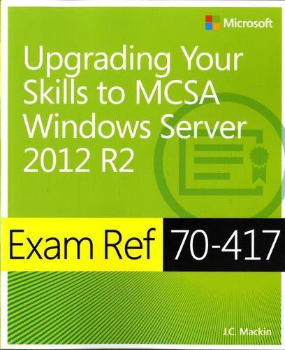 Upgrading from Windows Server (R) 2008 to Windows Server (R) 2012 R2: Exam Ref 70-417 (Paperback)