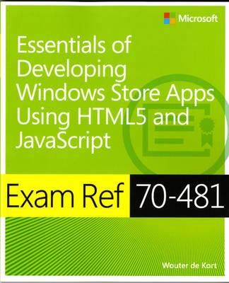 Essentials of Developing Windows Store Apps Using HTML5 and JavaScript: Exam Ref 70-481 (Paperback)