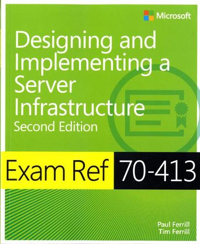 Designing and Implementing an Enterprise Server Infrastructure: Exam Ref 70-413 (Paperback)