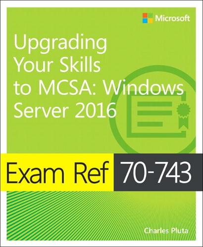 Exam Ref 70-743 Upgrading Your Skills to MCSA: Windows Server 2016 (Paperback)