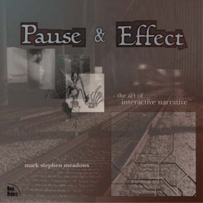 Pause and Effect: The Art of Interactive Narrative (Paperback)