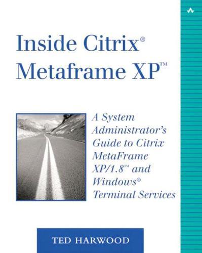 Inside Citrix MetaFrame XP: A System Administrator's Guide to Citrix MetaFrame XP/1.8 and Windows Terminal Services (Paperback)