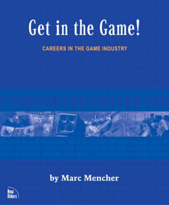 Get in the Game: Careers in the Game Industry (Paperback)