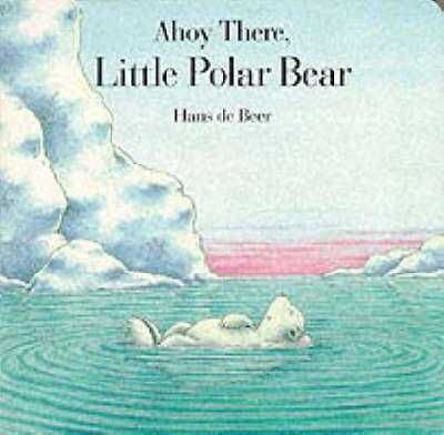 Ahoy There, Little Polar Bear: Board Book (Board book)