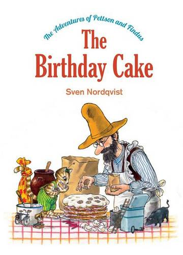 The Birthday Cake: The Adventures of Pettson and Findus (Hardback)