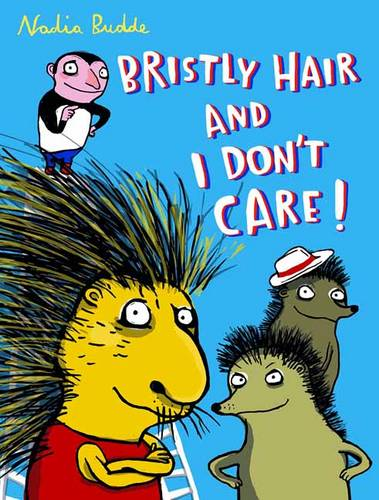 Bristly Hair and I Don't Care! (Hardback)