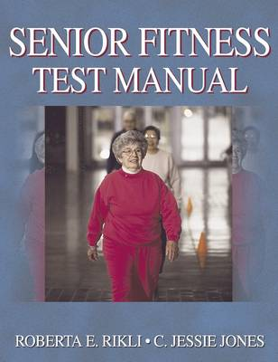 Senior Fitness Test Manual: Easy-to-Use Way of Measuring Fitness Levels in Older Adults (Paperback)
