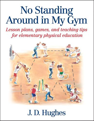 No Standing Around in My Gym: Lesson plans, games, and teaching tips for elementary physical education (Paperback)