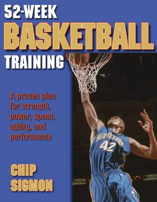52-Week Basketball Training: A Proven Plan for Strength, Power, Speed, Agility and Performance (Paperback)