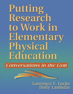 Putting Research to Work in Elementary Physical Education (Paperback)