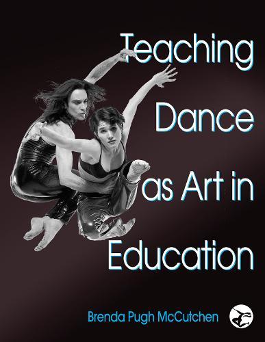 Teaching Dance as Art in Education (Hardback)